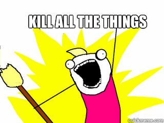kill all the things