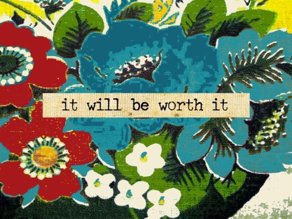 it-will-be-worth-it1