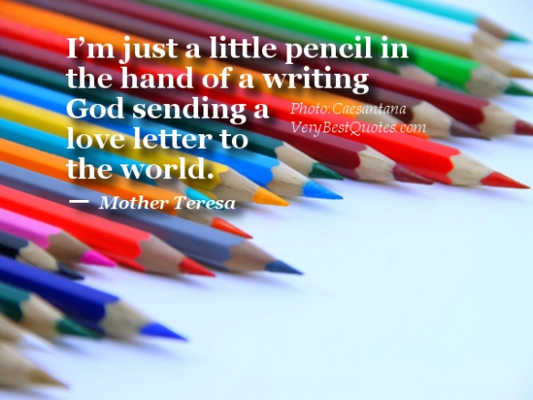 I'm-just-a-little-pencil-in-the-hand-of-a-writing-God-sending-a-love-letter-to-the-world.―-Mother-Teresa-Quotes